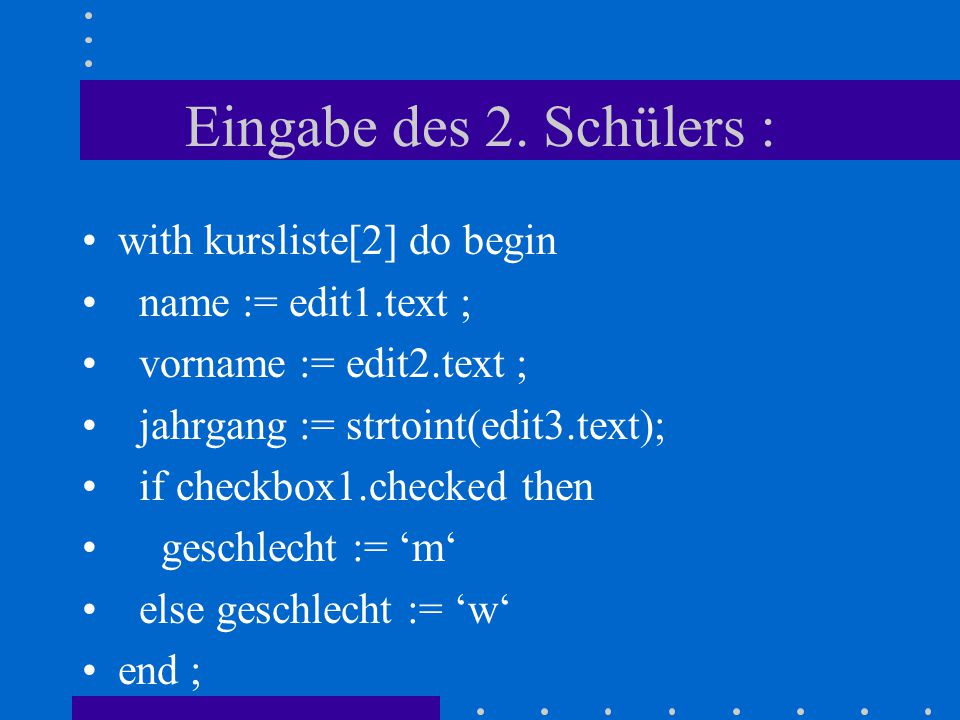 Eingabe des 2. Schülers : with kursliste[2] do begin
